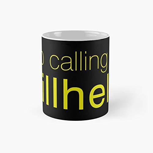 Stop Calling Me Willhelm Classic Mug Best Gift Funny Coffee Mugs 11 Oz