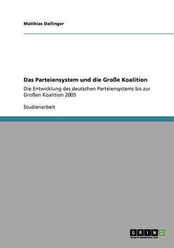 Das Parteiensystem und die Große Koalition: Die Entwicklung des deutschen Parteiensystems bis zur Großen Koalition 2005