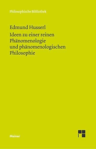 Ideen zu einer reinen Phänomenologie und phänomenologischen Philosophie (Philosophische Bibliothek)