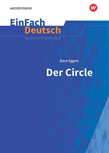EinFach Deutsch Unterrichtsmodelle: Dave Eggers: Der Circle: Gymnasiale Oberstufe