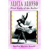 Alicia Alonso: First Lady of the Ballet