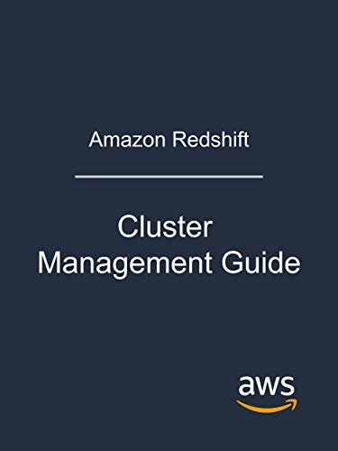 Amazon Redshift: Cluster Management Guide