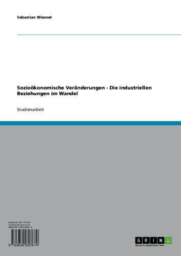 Sozioökonomische Veränderungen - Die industriellen Beziehungen im Wandel