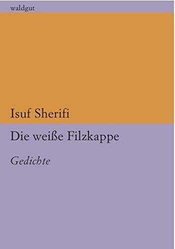 Die weiße Filzkappe: Gedichte (lektur sappho&hafis)