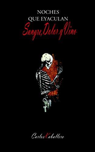 Noches que eyaculan sangre, dolor y vino: (Poesía)