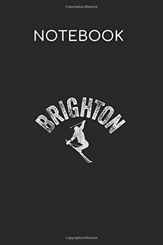 Notebook: Ski Brighton Vintage Skiing Utah Cool Skier Gear Design College Ruled Lined Notebook | 120 Pages Perfect Funny Gift Journal | Diary Size 6 x 9