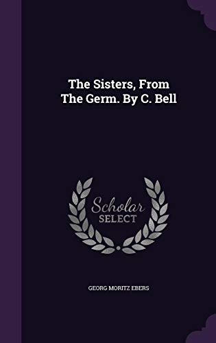 The Sisters, from the Germ. by C. Bell