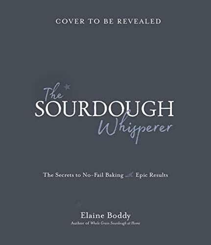 The Sourdough Whisperer: The Secrets to No-Fail Baking with Epic Results (English Edition)