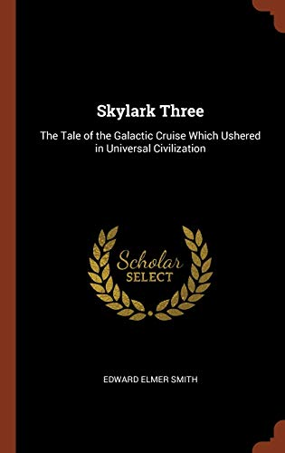 SKYLARK 3: The Tale of the Galactic Cruise Which Ushered in Universal Civilization