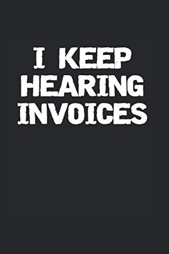 I Keep Hearing Invoices: Lustiges Controller & Buchhalter Notizbuch, Accountant & Bwl Studenten Geschenk, 120 Seiten A5 Kariert