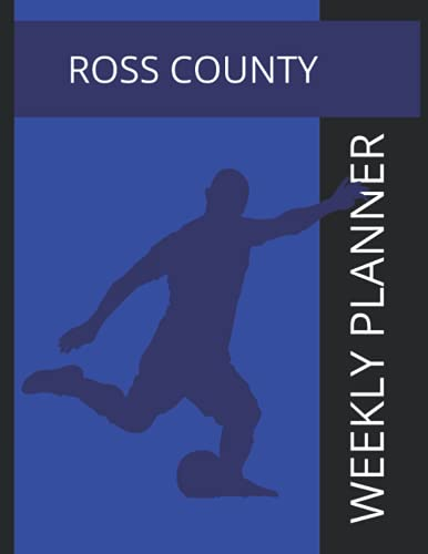 Ross County: Ross County FC Weekly Planner, Ross County Football Club Notebook, Ross County FC Diary