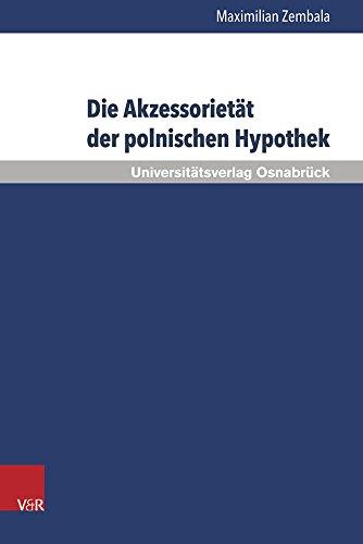 Die Akzessorietät der polnischen Hypothek: Eine Untersuchung zur Verwendbarkeit der Hypothek in der Kreditpraxis vor dem Hintergrund ihres ... ... und zur Rechtsvergleichung, Band 38)