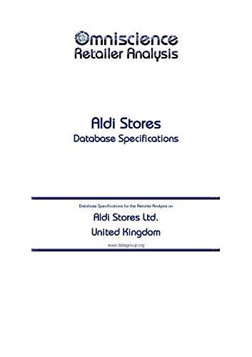 Aldi Stores Ltd. - United Kingdom: Retailer Analysis Database Specifications