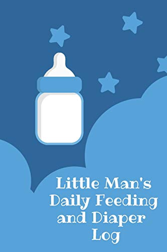 Little Man's Daily Feeding and Diaper Log: Record in this handy little 6 x 9 journal your babies daily feedings with amount and time, along with a ... so you can more closely monitor their health.