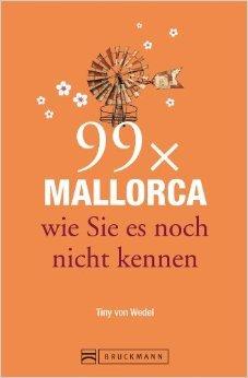Reiseführer Mallorca: 99x Mallorca wie Sie es noch nicht kennen - weniger als 111 Orte, dafür mit Highlights in Palma de Mallorca und im Landesinneren. Ideal für den Mallorca Urlaub von Tiny von Wedel ( 25. November 2013 )