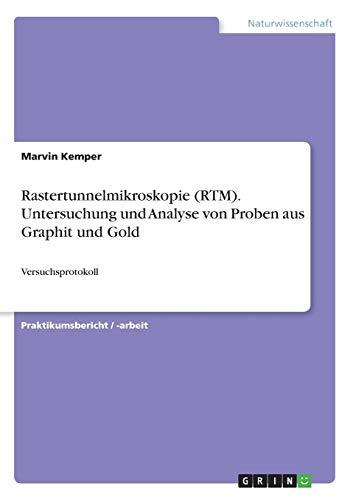 Rastertunnelmikroskopie (RTM). Untersuchung und Analyse von Proben aus Graphit und Gold: Versuchsprotokoll