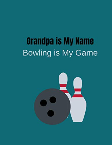 Grandpa is My Name Bowling is My Game: bowling gifts for men-Cute Grandpa Blank Lined Notebook-Perfect gift for christmas,anniversary,birthday,thanksgiving