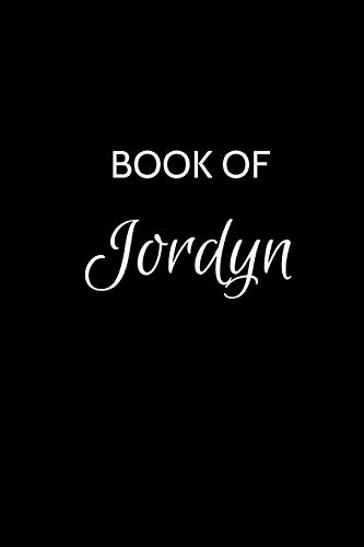Book of Jordyn: A Gratitude Journal Notebook for Women or Girls with the name Jordyn - Beautiful Elegant Bold & Personalized - An Appreciation Gift - ... Lined Writing Pages - 6'x9' Diary or Notepad.