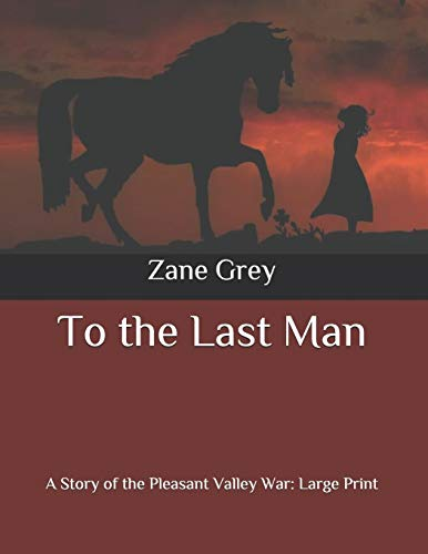 To the Last Man: A Story of the Pleasant Valley War: Large Print