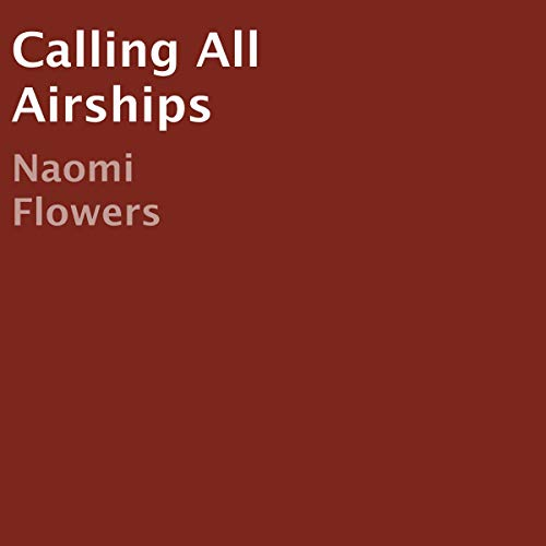 Calling All Airships Audiobook By Naomi Flowers cover art
