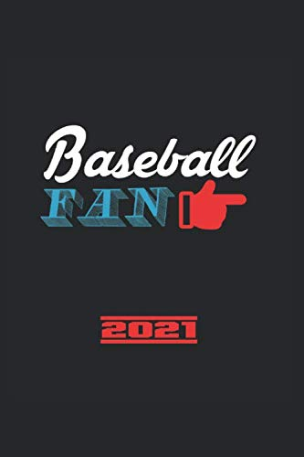 Baseball Fan 2021: Great Yearbook And Calendar For 2021 Can Also Be Used As A Diary Or Notebook. Baseball Calendar And Schedule 2021 For Everyone.