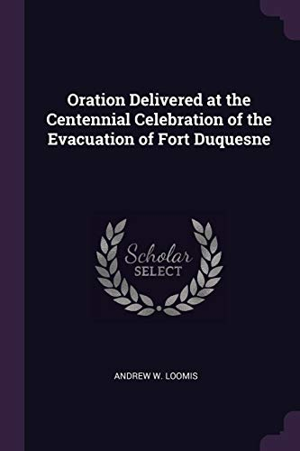 Oration Delivered at the Centennial Celebration of the Evacuation of Fort Duquesne