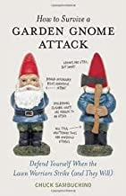 How to Survive a Garden Gnome Attack Publisher: Ten Speed Press