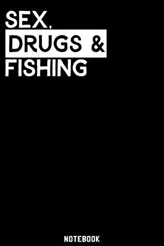 Sex, Drugs and Fishing Notebook: 120 ruled Pages 6'x9'. Journal for Player and Coaches. Writing Book for your training, your notes at work or school. ... Fans and Lovers for Christmas or Birthdays.