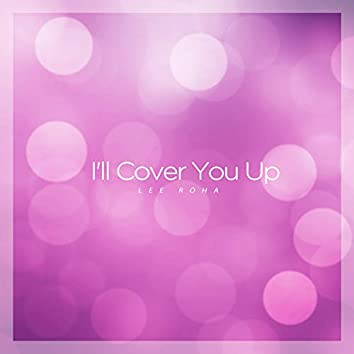 I'll Cover You Up
