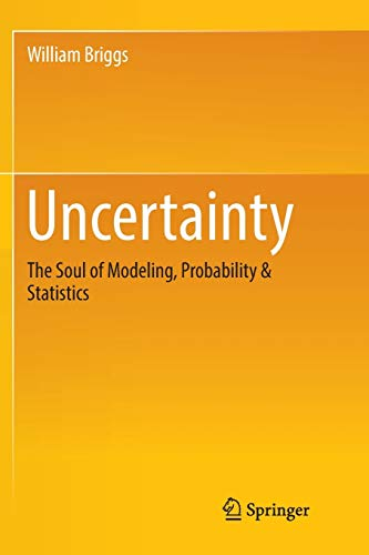 Compare Textbook Prices for Uncertainty: The Soul of Modeling, Probability & Statistics Softcover reprint of the original 1st ed. 2016 Edition ISBN 9783319819587 by Briggs, William