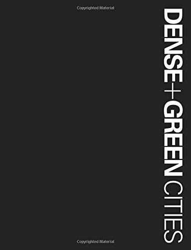 Dense + Green Cities: Architecture as Urban Ecosystem