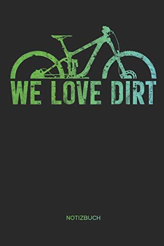 We Love Dirt | Notizbuch: Mountainbike MTB Notizbuch und Zeichenbuch | Geschenk für Mountainbiker, Radsportler und Fahrrad Fans, Kinder, Frauen und Männer
