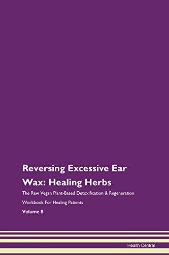Reversing Excessive Ear Wax: Healing Herbs The Raw Vegan Plant-Based...