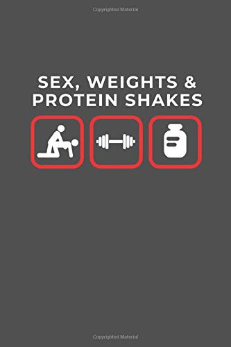 SEX WEIGHTS AND PROTEIN SHAKES - WEIGHT TRACKER: track you weight with this 100 Pages notebook everyday activity journal