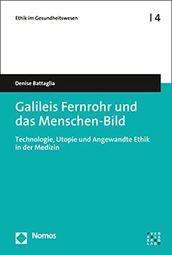 Galileis Fernrohr und das Menschen-Bild: Technologie, Utopie und Angewandte Ethik in der Medizin