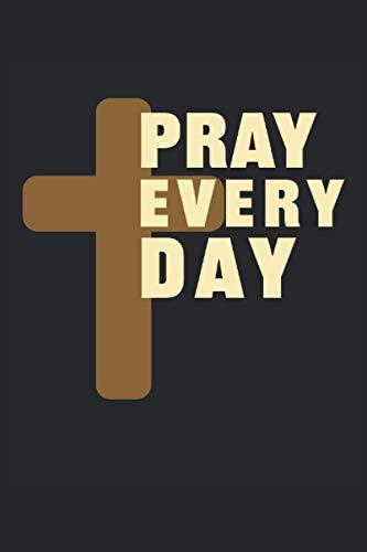 Pray Every Day: Orar todos los días Cruz cristiana Regalos cristianos Cuaderno rayado (formato A5, 15,24 x 22,86 cm, 120 páginas)