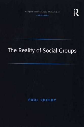 The Reality of Social Groups (Ashgate New Critical Thinking in Philosophy)