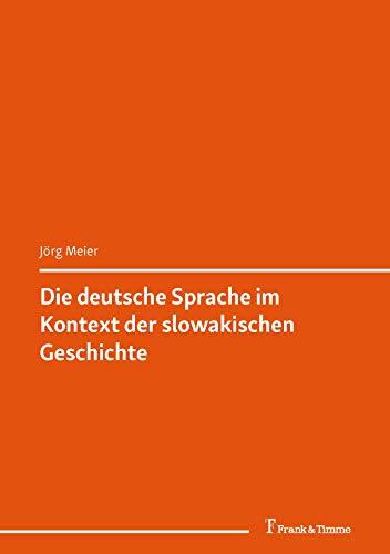 Die deutsche Sprache im Kontext der slowakischen Geschichte: (Migration – Zentrum und Peripherie – Kulturelle Vielfalt) (DigiOst 7)