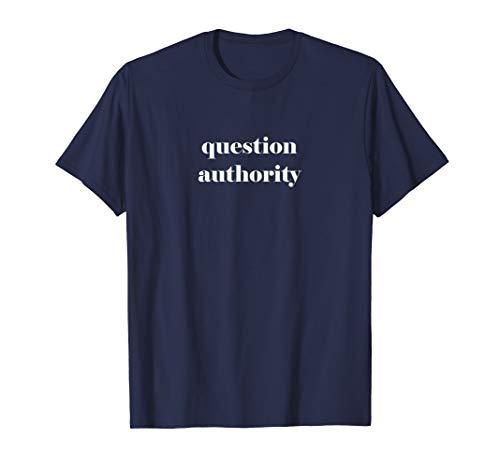 Question Authority T-shirt Anti-establishment shirt