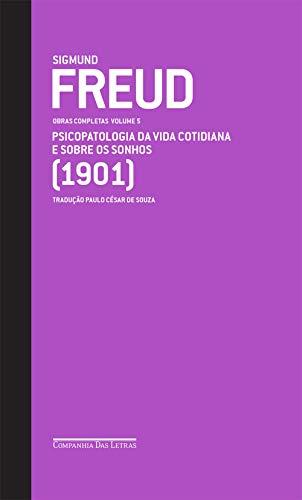 Freud (1901) - Obras completas volume 5: Psicopatologia da vida cotidiana e Sobre os sonhos