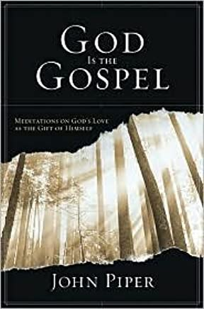God Is the Gospel Publisher: Crossway Books