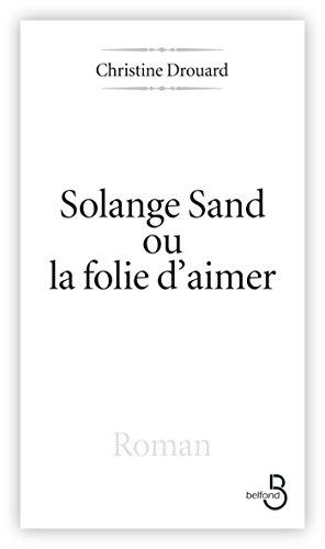 Solange Sand, la folie d'aimer (Hors Collection) (French Edition)
