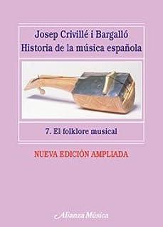 Historia de la música española. 7. El folklore musical Alianza Música Am: Amazon.es: Criville i Bargallo, Josep: Libros