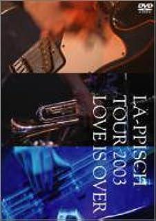 """LA-PPISCH TOUR2003""""ラブ イズ オーヴァー"""" [DVD]"""