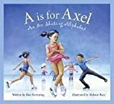 A is for Axel: An Ice Skating Alphabet (Sports) - Kurt Browning