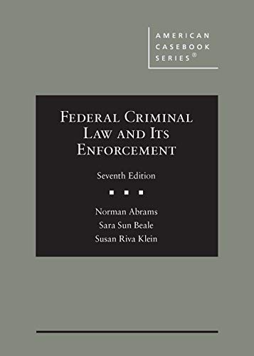 Compare Textbook Prices for Federal Criminal Law and Its Enforcement American Casebook Series 7 Edition ISBN 9781684675135 by Abrams, Norman,Beale, Sara Sun,Klein, Susan Riva