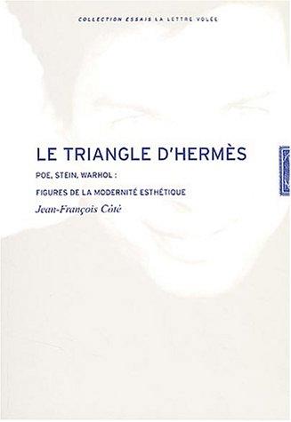 Jean-François Côté. Le Triangle d'Hermès,: Poe, Stein, Warhol, Figures de la modernité esthétique <Collection Essais> (Lettre Volee)
