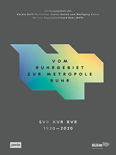 Vom Ruhrgebiet zur Metropole Ruhr: Die Entwicklung einer Region