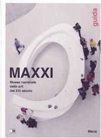 MAXXI Museo nazionale delle arti del XXI secolo. Guida. Ediz. illustrata