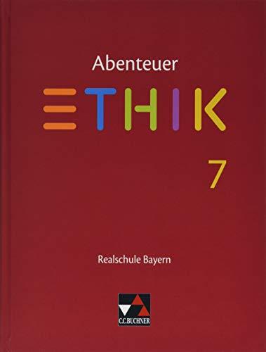 Abenteuer Ethik – Realschule Bayern / Abenteuer Ethik Bayern Realschule 7: Unterrichtswerk für Ethik an Realschulen (Abenteuer Ethik – Realschule Bayern: Unterrichtswerk für Ethik an Realschulen)